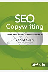 SEO Copywriting: How to Create Content that Search Engines Love: (Your Essential Guide to Search Engine Optimisation and Content) Kindle Edition