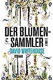 Der Blumensammler: Roman von David Whitehouse