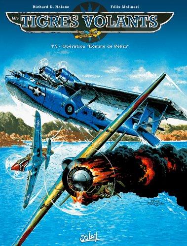 Les tigres volants, tome 5 : Operation Homme de Pekin par Richard D. Nolane