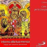 Collana canti per la liturgia: Intorno alla tua mensa (Messa per comunità parrocchiali)