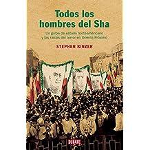 Todos los hombres del Sha: Un golpe de estado norteamericano y las raíces del terror en Oriente Próximo (Historia)