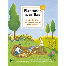 Plantando semillas/ planting seeds: La práctica del mindfulness con niños/ The practice of mindfulness with children