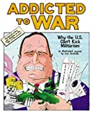 Addicted to War: Why the U.S. Can't Kick Militarism by Joel Andreas (2004-09-01)