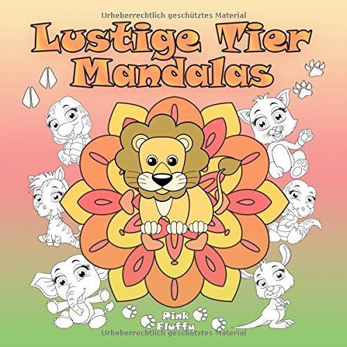 Lustige Tier Mandalas: Ein Malbuch für Kinder und Erwachsene zum Liebhaben und Entspannen (Pink Fluffy, Band 5)