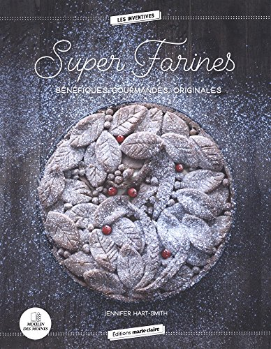 Super farines : Bénéfiques, gourmandes, original...