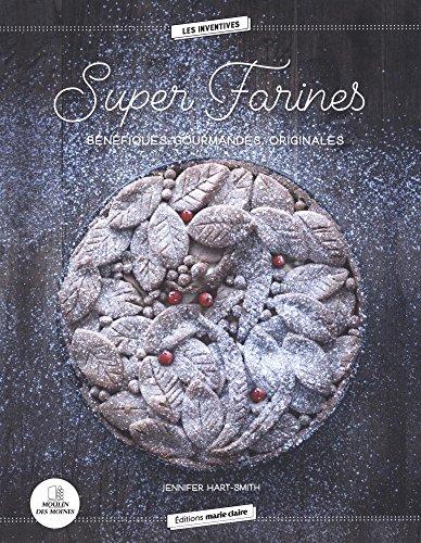 Super farines : Bénéfiques, gourmandes, originales