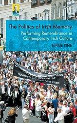 The Politics of Irish Memory: Performing Remembrance in Contemporary Irish Culture