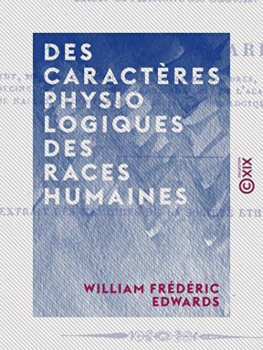 Des caractères physiologiques des races humaines: Considérés dans leurs rapports avec l'histoire par William Frédéric Edwards