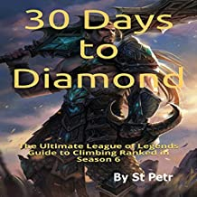 30 Days to Diamond: The Ultimate League of Legends Guide to Climbing Ranked in Season 6
