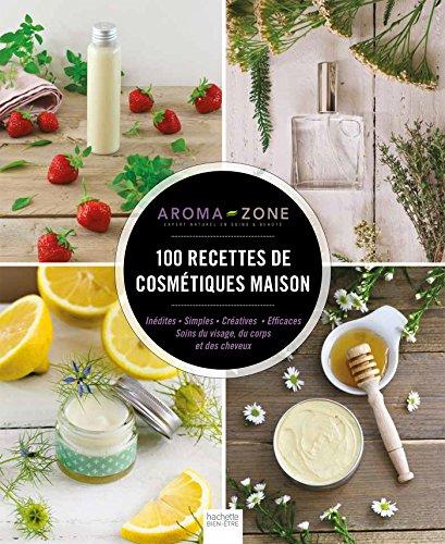 100 recettes de cosmétiques maison : inédites, simples, créatives, efficaces, soins du visage, du corps et des cheveux