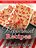 Peppermint Recipes (Christmas Dessert Recipes): Christmas Treats, Drinks, Desserts, and Delicious Peppermint Recipes! (Simple & Easy Christmas Recipes) (English Edition)