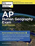 Cracking the AP Human Geography Exam, 2018 Edition: Proven Techniques to Help You Score a 5 (College Test Preparation)