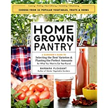 Homegrown Pantry: A Gardener's Guide to Selecting the Best Varieties & Planting the Perfect Amounts for What You Want to Eat Year-Round (English Edition)
