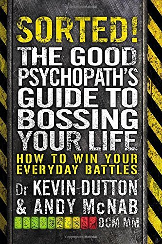 Sorted!: The Good Psychopath's Guide to Bossing Your Life: How to Own Your Day-to-Day the Psychopath Way by Andy McNab Kevin Dutton(2016-03-08)