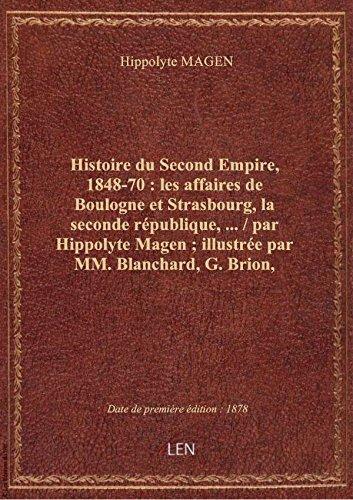 Histoire du Second Empire, 1848-70 : les affaires de Boulogne et Strasbourg, la seconde république,.