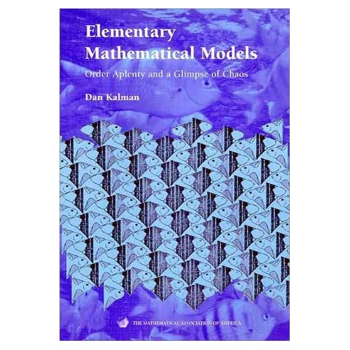 Elementary Mathematical Models: Order Aplenty and a Glimpse of Chaos (Mathematical Association of America Textbooks) by Dan Kalman (1998-03-12)