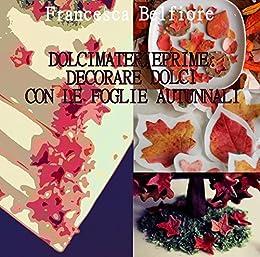 Dolcimaterieprime: decorare dolci con le foglie autunnali di [Francesca Belfiore]