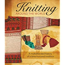 Knitting Around the World: A Multistranded History of a Time-Honored Tradition by Lela Nargi (2014-09-11)