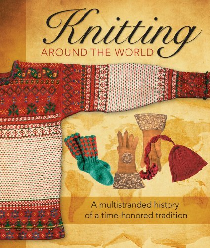 Knitting Around the World: A Multistranded History of a Time-Honored Tradition: Written by Lela Nargi, 2014 Edition, (Reissue) Publisher: Voyageur Press [Paperback]