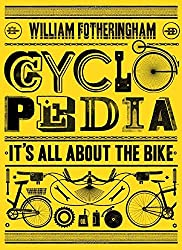 Cyclopedia: It's All About the Bike by William Fotheringham (2015-09-01)