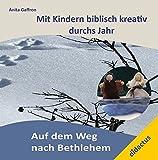 Auf dem Weg nach Bethlehem: Mit Kindern biblisch kreativ durchs Jahr