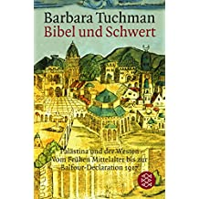 Bibel und Schwert: Palästina und der Westen. Vom Frühen Mittelalter bis zur Balfour-Declaration 1917
