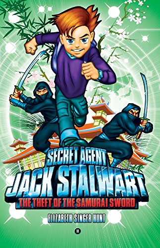 Secret Agent Jack Stalwart: Book 11: The Theft of the Samurai Sword: Japan (The Secret Agent Jack Stalwart Series, Band 11)