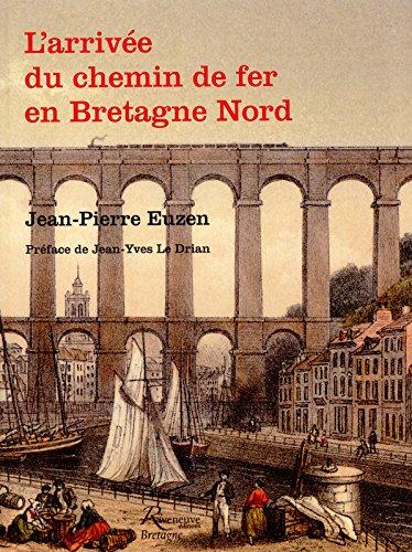 L'arrivée du chemin de fer en Bretagne Nord par Jean-pierre Euzen