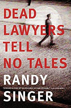 Dead Lawyers Tell No Tales by [Singer, Randy]