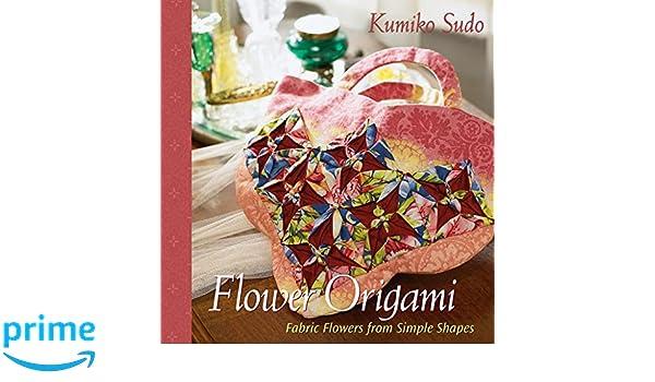 Flower origami exotic fabric flowers from simple shapes amazon flower origami exotic fabric flowers from simple shapes amazon kumiko sudo fremdsprachige bcher mightylinksfo