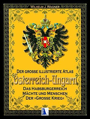 Der große illustrierte Atlas Österreich-Ungarn (Sammelband): Das Habsburgerreich - Mächte und Menschen - Der große Krieg