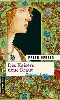 Des Kaisers neue Braut: Historischer Roman (Historische Romane im GMEINER-Verlag) (German Edition) by [Hereld, Peter]