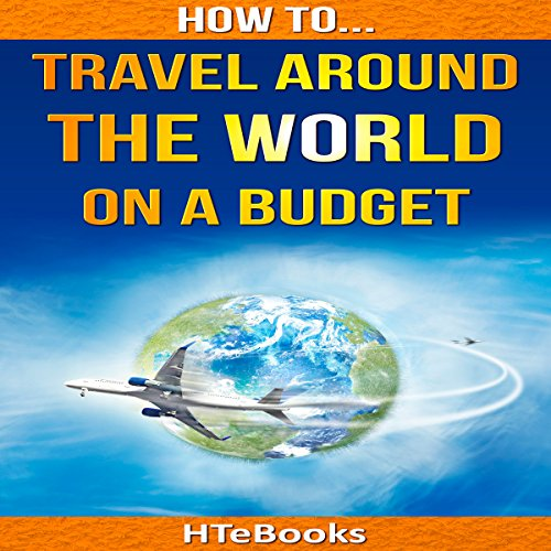 How to Travel Around the World on a Budget -  HTeBooks - Unabridged