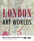 London Art Worlds: Mobile, Contingent, and Ephemeral Networks, 1960-1980 (Refiguring ...