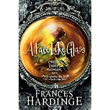 A Face Like Glass. Frances Hardinge by Frances Hardinge (2013-02-01)