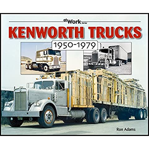 Kenworth Trucks 1950-1979 (At Work Series) by Ron Adams (Illustrated, 16 Oct 2005) Paperback - Work Truck