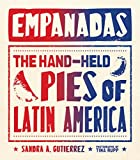 Empanadas: The Hand-Held Pies of Latin America by Sandra Gutierrez (11-May-2015) Hardcover