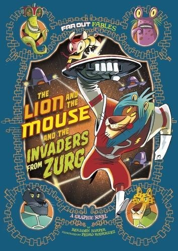 The Lion and the Mouse and the Invaders from Zurg: A Graphic Novel (Far Out Fables: Far Out Fables)