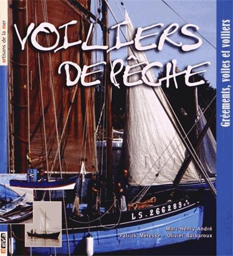 Voiliers de pêche : Gréments, voiles et voiliers par Marc-Henry André