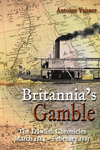 Britannia's Gamble: The Dawlish Chronicles  March 1884 – February 1885 (English Edition)