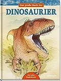 Das große Buch der Dinosaurier. Unterwegs durch Oberjura und Unterkreide
