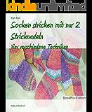 Socken stricken mit nur 2 Stricknadeln: Vier verschiedene Techniken