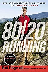 80/20 Running: Run Stronger and Race Faster By Training Slower by Matt Fitzgerald (2014-09-02)
