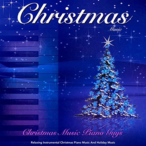 Christmas Music: Relaxing Instrumental Christmas Piano Music and Holiday Music