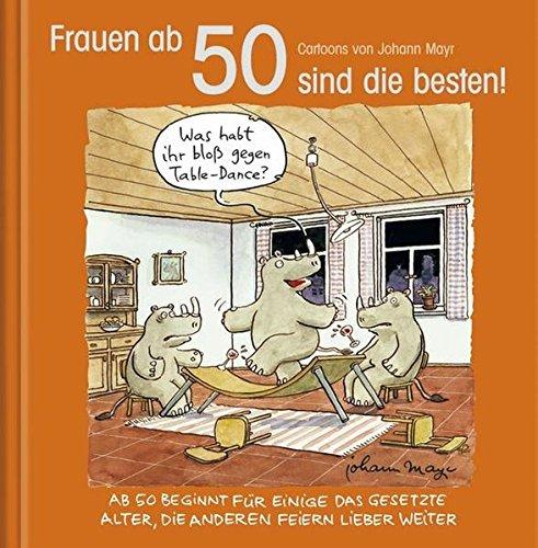 Frauen ab 50 sind die besten!: Cartoon-Geschenkbuch zum runden Geburtstag. Mit Silberfolienprägung