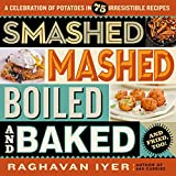 Smashed, Mashed, Boiled, and Baked--and Fried, Too!: A Celebration of Potatoes in 75 Irresistible Recipes (English Edition)