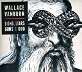 Songtexte von Wallace Vanborn - Lions, Liars, Guns & God