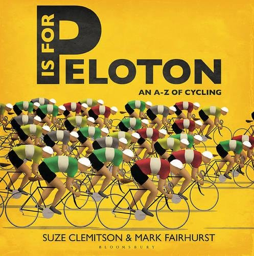 P Is For Peloton: The A-Z Of Cycling por Suze Clemitson
