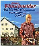 ' Ich bin halt eine vom alten Schlag'. Geschichten vom bäuerlichen Leben einst und jetzt - Anna Wimschneider