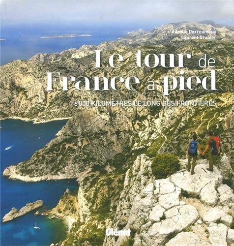 Le tour de France  pied : 6000 kilomtres le long des frontires